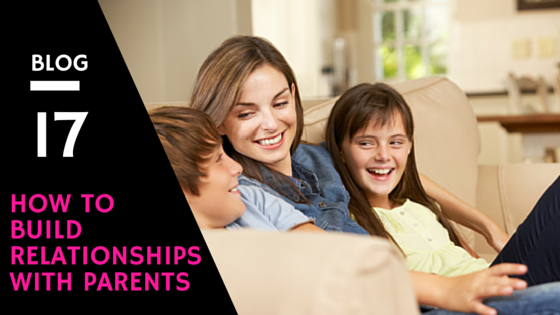 How To build Relationships with Parents