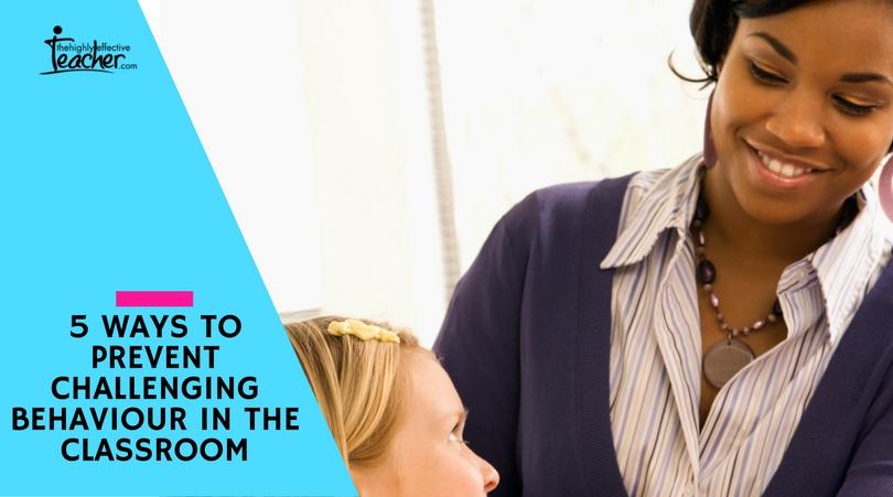 5 ways to prevent challenging behaviour in the classroom