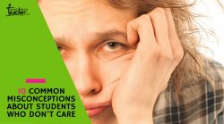 10 COMMON MISCONCEPTIONS ABOUT STUDENTS WHO DON'T CARE