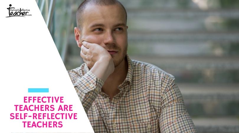 Effective teachers are self-reflective teachers