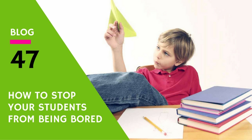 How To Stop Your Students from Being Bored