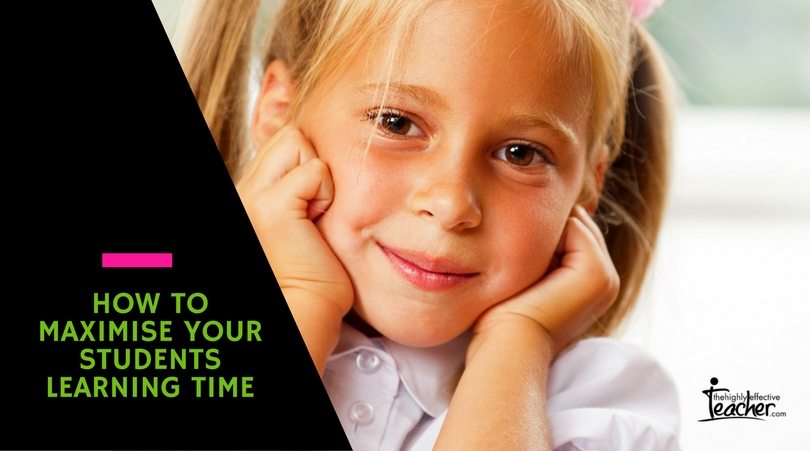 How To Maximise Your Students Learning Time