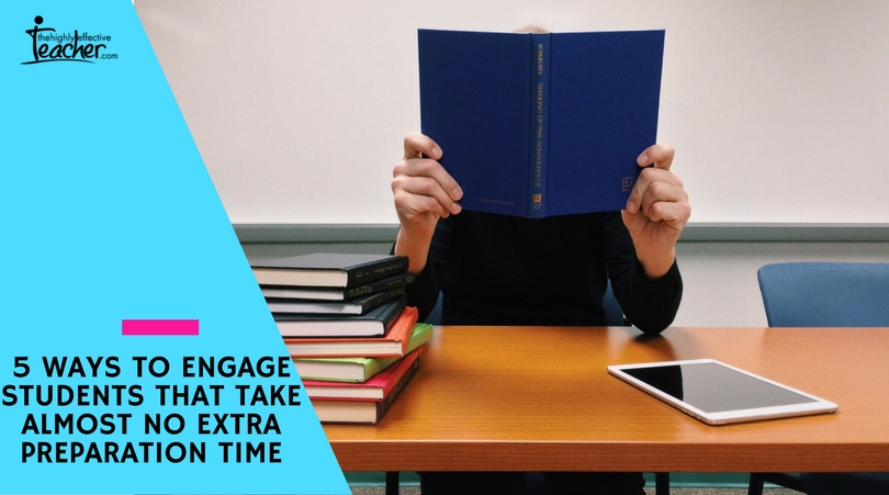 5 Ways to Engage Students that Take Almost No Extra Preparation Time