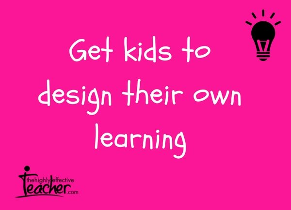 Get Kids To Design Their Own Learning