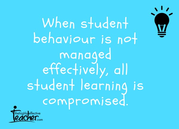 When student behaviour is not managed well, all learning is compromised