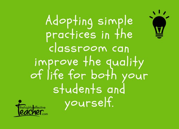 Adopting simple practices in the classroom can improve the quality of life for both your students and yourself.