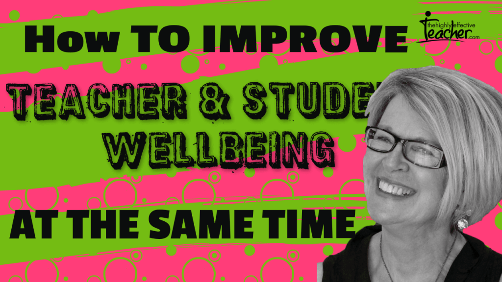 How To Improve Teacher Wellbeing and Student Wellbeing At The Same Time