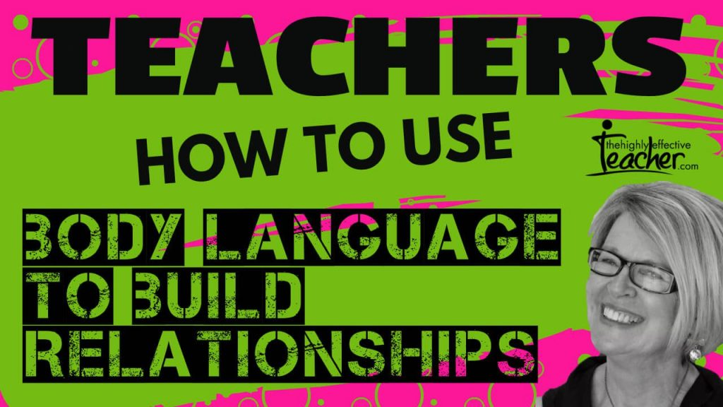 Teaching Strategies: Using Body Language To Build Positive Relationships With Students