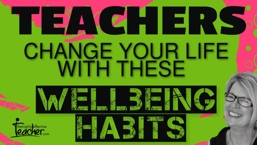 Teacher Wellbeing Habits That Can Change Your Life