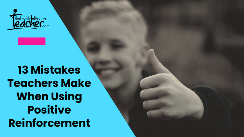 13 Mistakes Teacher Make When Using Positive Reinforcement